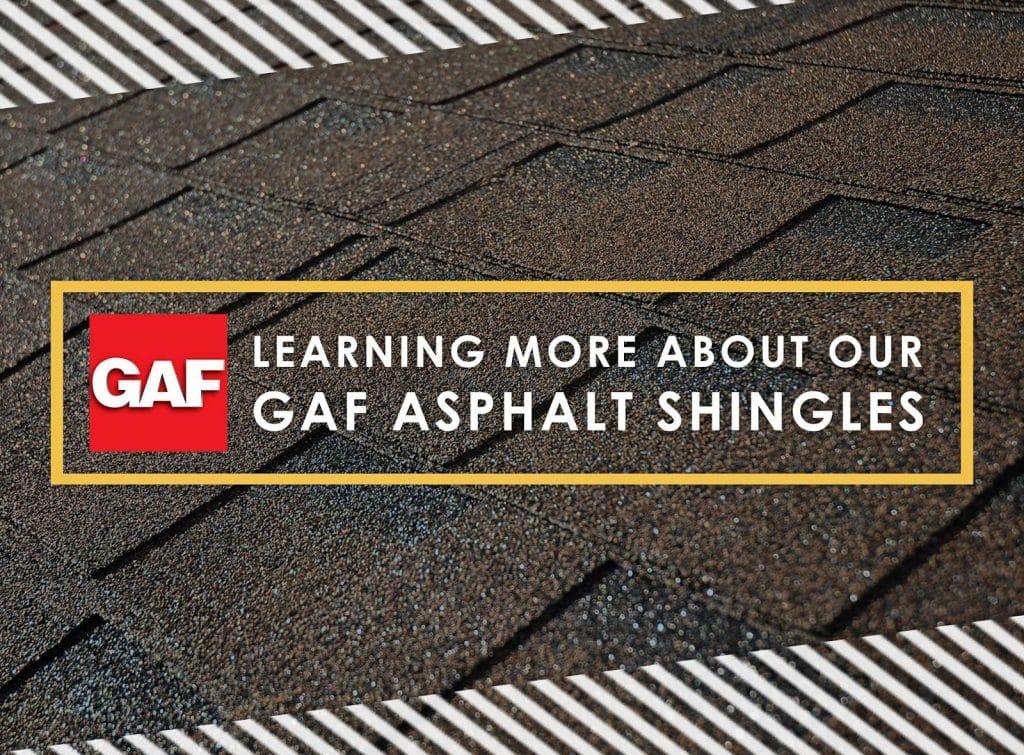 Learning More About Our GAF Asphalt Shingles
